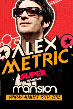 @AlexMetric FRIDAY AUGUST 10, 2012 @ Mansion Miami